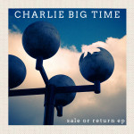 Charlie Big Time - Sale Or Return CDEP (Jigsaw Records)