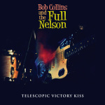 Bob Collins And The Full Nelson - Telescopic Victory Kiss CD (Jigsaw Records)