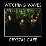 Witching Waves - Crystal Cafe LP/CS (HHBTM & Soft Power Records)