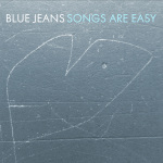 Blue Jeans - Songs Are Easy CD (Jigsaw Records)