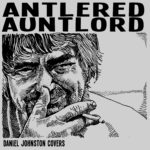 Antlered Auntlord - Daniel Johnston Covers CD/CS (HHBTM Records)